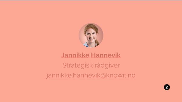 Kontaktinformasjon til Jannikke Hannevik, strategisk rådgiver: jannikkke.hannevik@knowit.no
